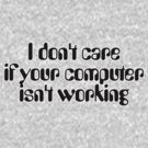 I don't care if your computer isn't working by digerati