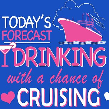 Today's Forecast Drinking With a Chance of Cruising by RLVantagePoint