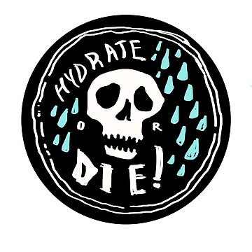 hydrate or die by chickaboom