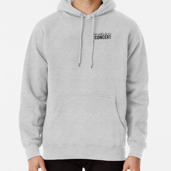 I'd Rather Be At A Concert  Pullover Hoodie
