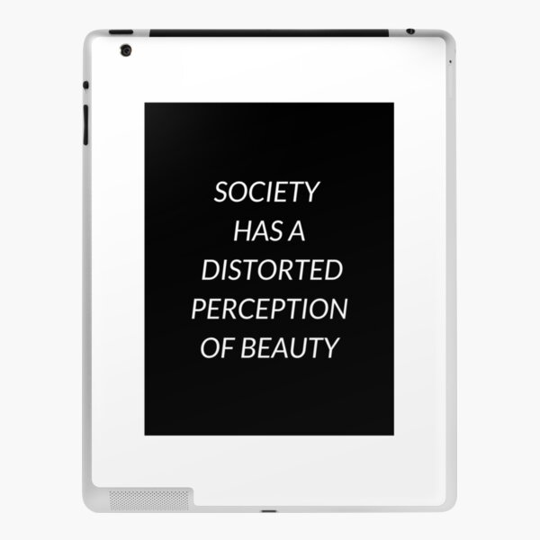 Society Has A Distorted Perception Of Beauty Quote iPad Skin