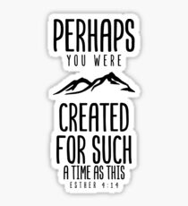 Perhaps you were created for such a time as this - Esther 4:14 Sticker