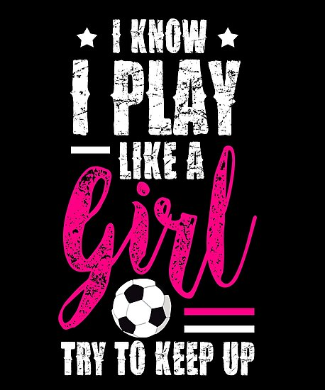 7ee3608f I Know I Play Like A Girl Soccer T-Shirts, Try To Keep Up ...
