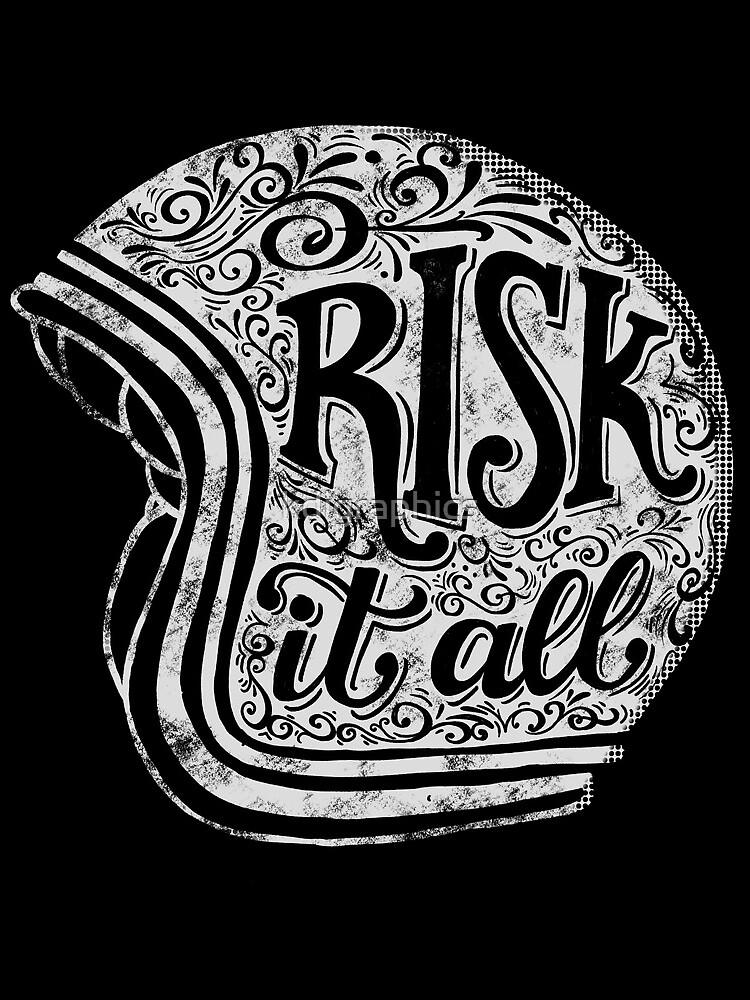 Risk It All by kdigraphics