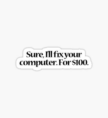 Sure, I'll fix your computer. For $100. Sticker