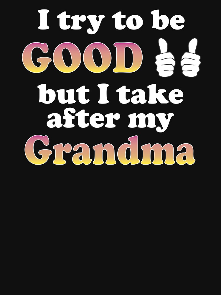I Try To Be Good But I Take After My Grandma Shirt for Kids by No-Leg-Bones