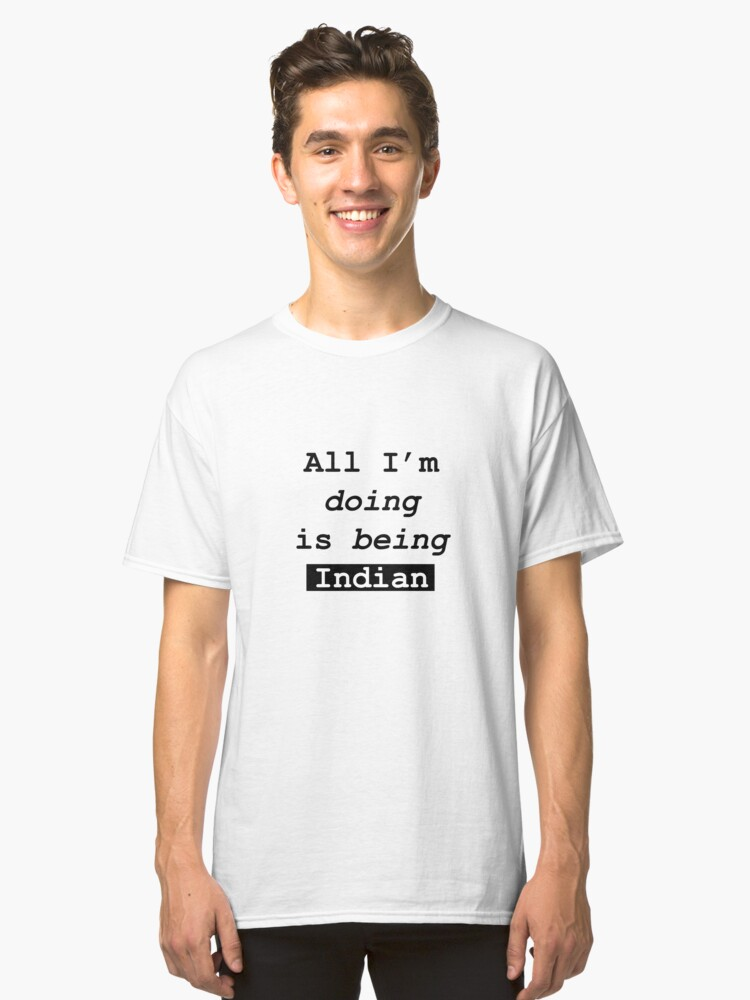 I'm being Indian design Classic T-Shirt Front
