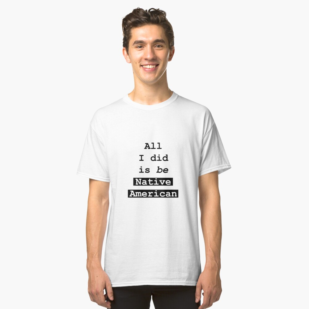 I'm being Native American design Classic T-Shirt Front