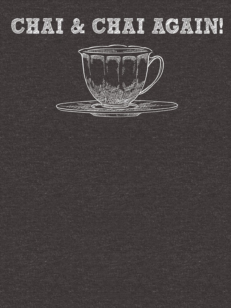 Chai and Chai Again - Funny Tea Pun - Gag Gift by -BVB-