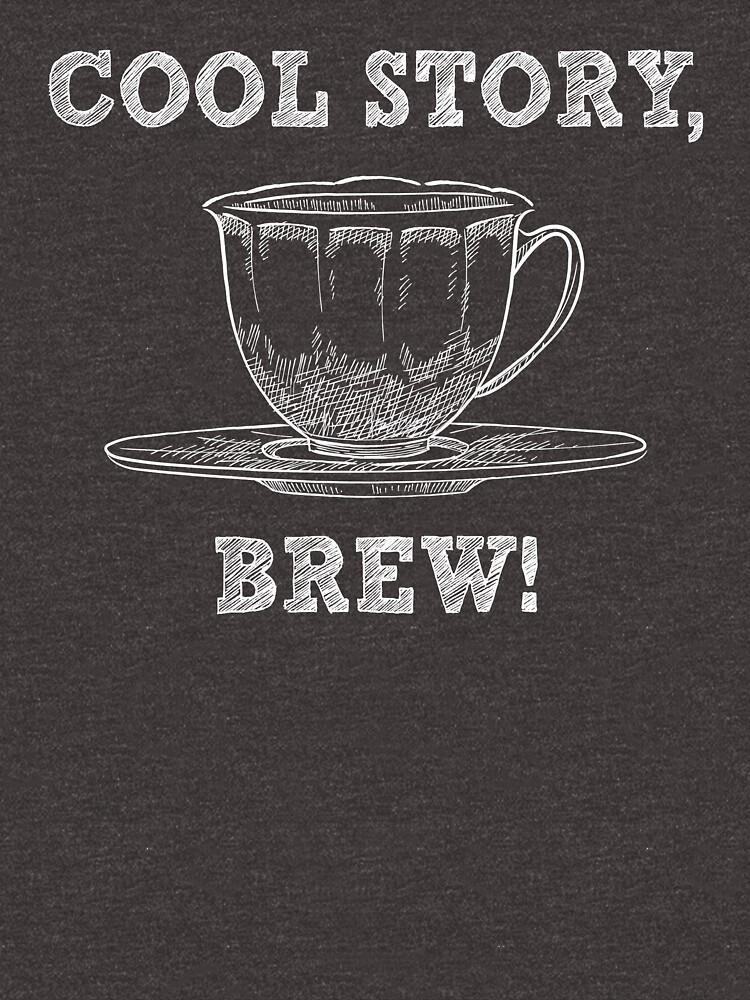 Cool Story Brew - Funny Tea Pun - Gag Gift by -BVB-