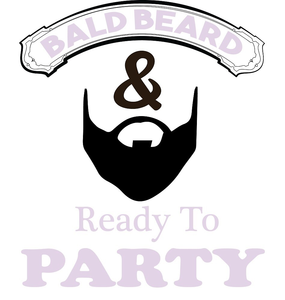 BALD BEARD AND READY TO PARTY by BustleBuck