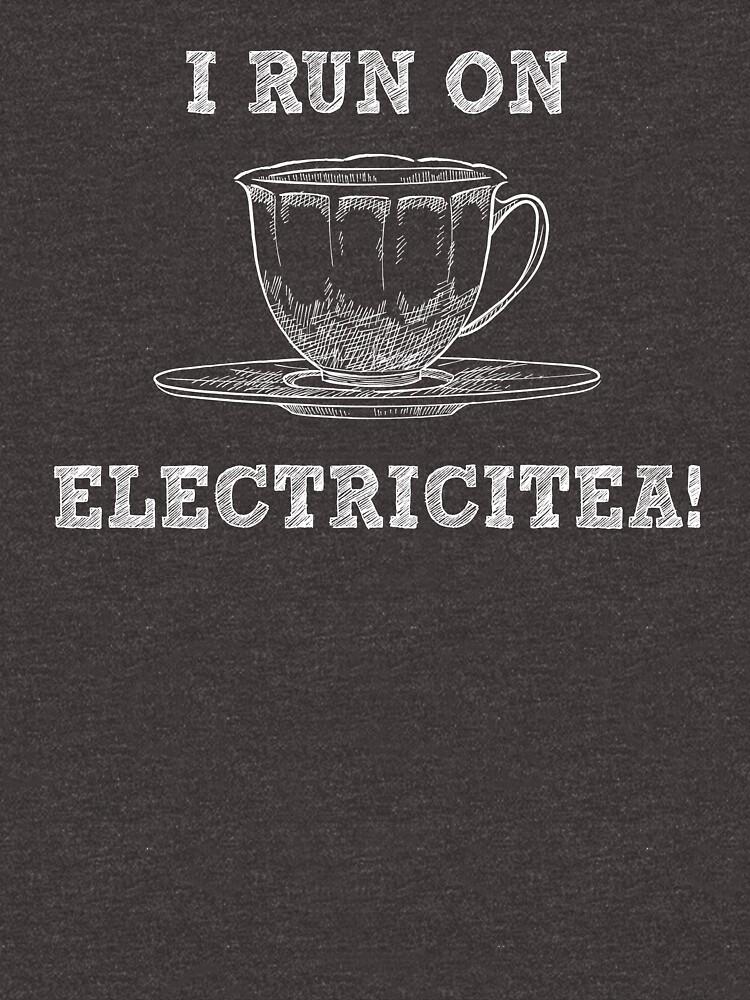 I Run On Electricitea - Funny Tea Pun - Gag Gift by -BVB-