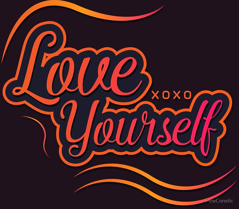 Love Yourself by PineConetic