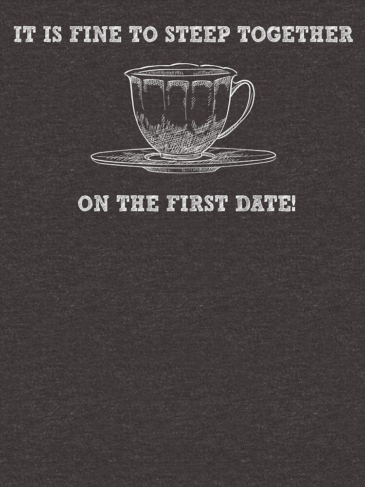 It´s Fine To Steep Together On The First Date - Funny Tea Pun - Gag Gift by -BVB-