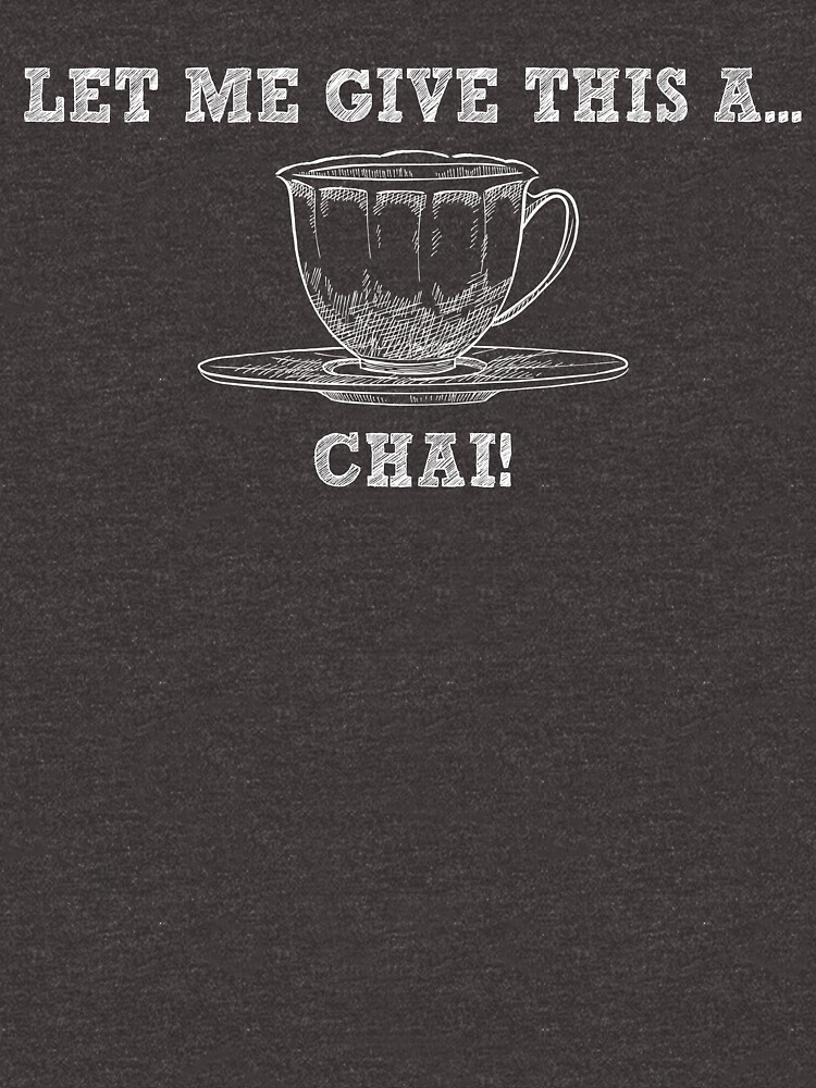 Let Me Give This A Chai - Funny Tea Pun - Gag Gift by -BVB-