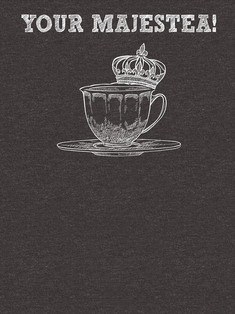 Your Majestea - Funny Tea Pun - Gag Gift by -BVB-