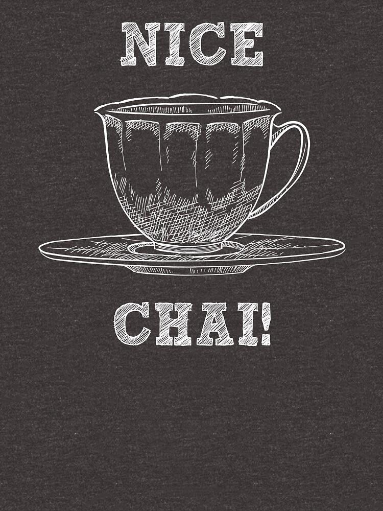 Nice Chai - Funny Tea Pun - Gag Gift by -BVB-