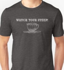 Watch Your Steep - Funny Tea Pun - Gag Gift Unisex T-Shirt