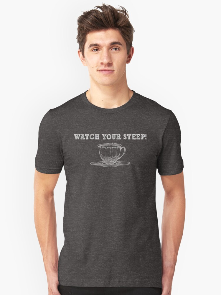 Watch Your Steep - Funny Tea Pun - Gag Gift Unisex T-Shirt Front