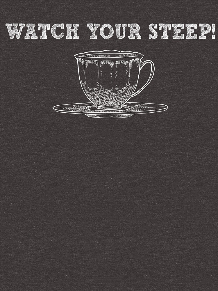 Watch Your Steep - Funny Tea Pun - Gag Gift by -BVB-