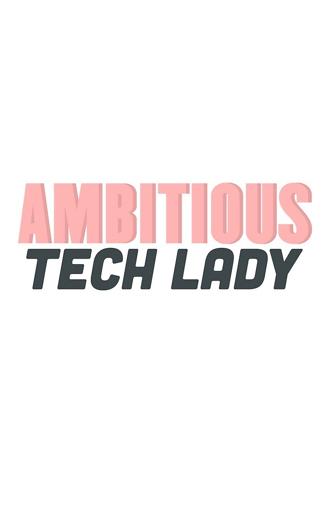 Ambitious Tech Lady by TechLadies