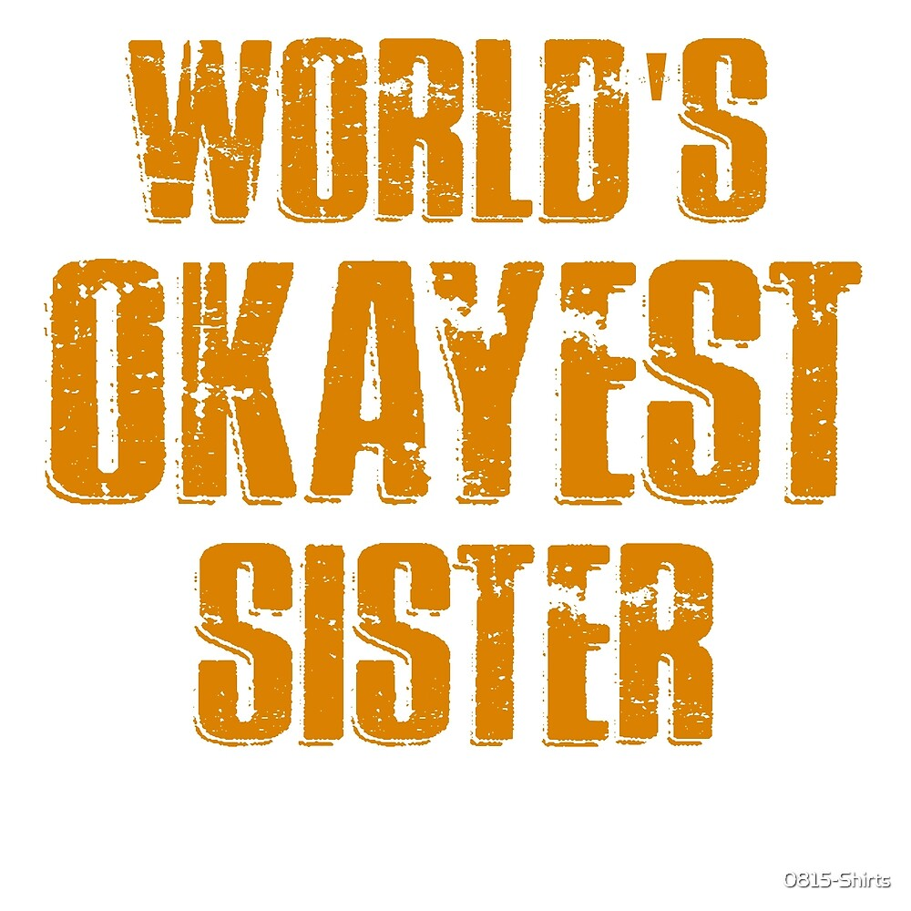 World´s okayest sister by 0815-Shirts