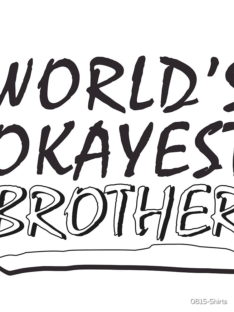 World´s okayest brother by 0815-Shirts