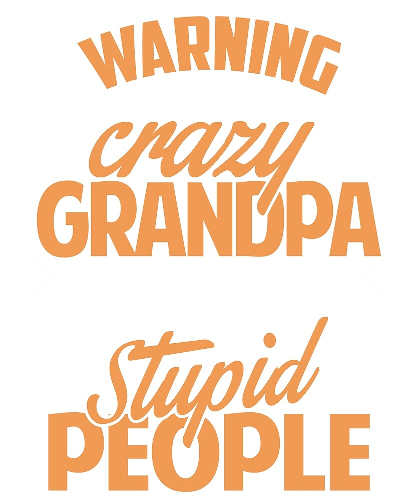 I have a crazy grandpa T shirt by BlueShop