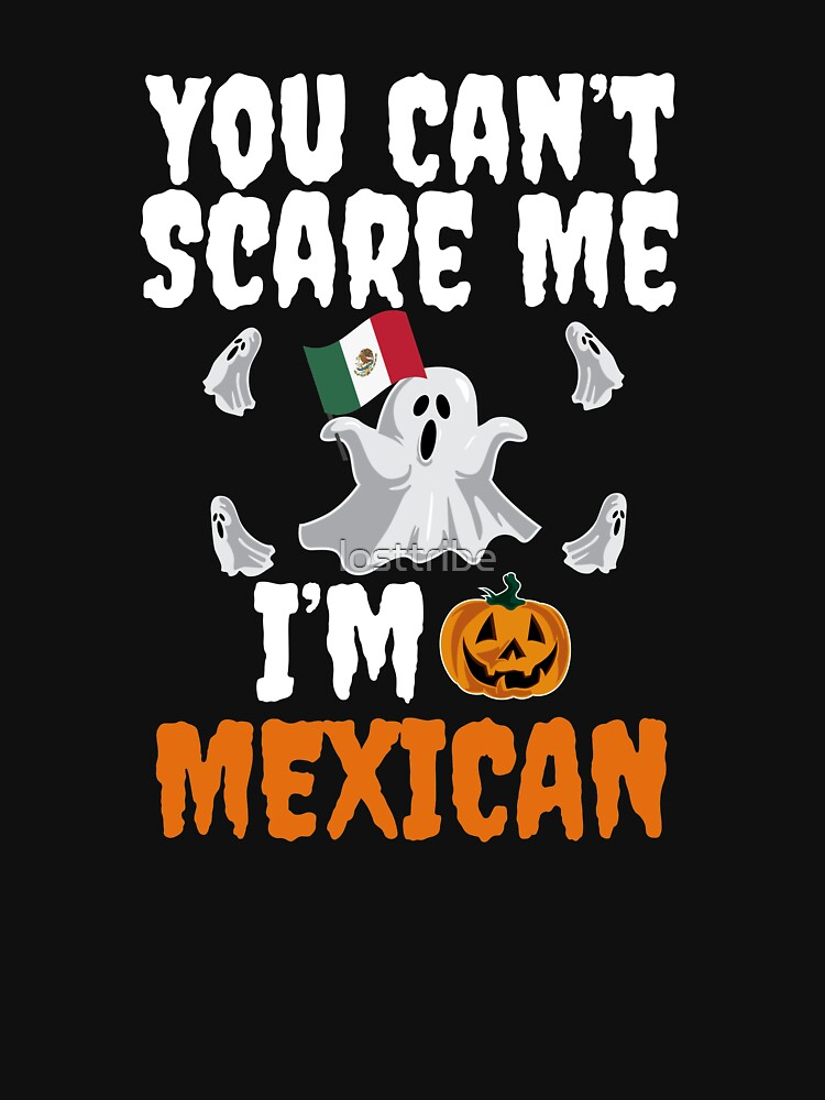 Can't scare me I'm Mexican Halloween Mexico by losttribe