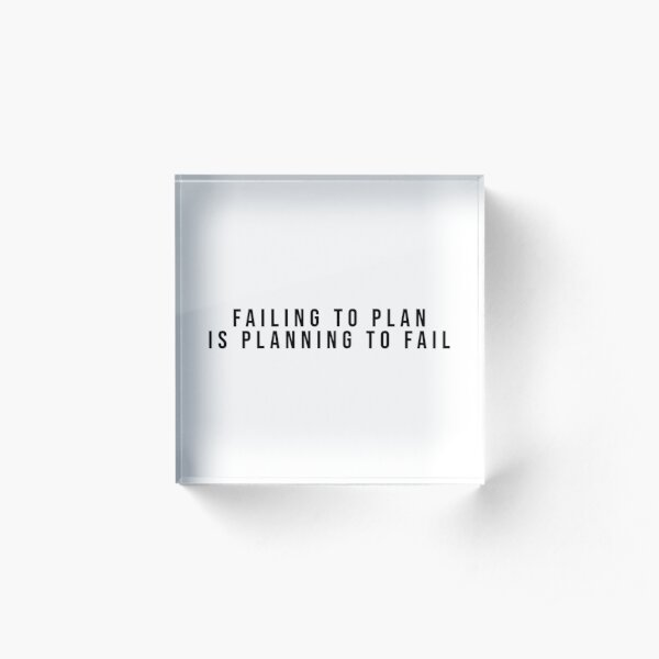 Failing to Plan is Planning to Fail Acrylic Block