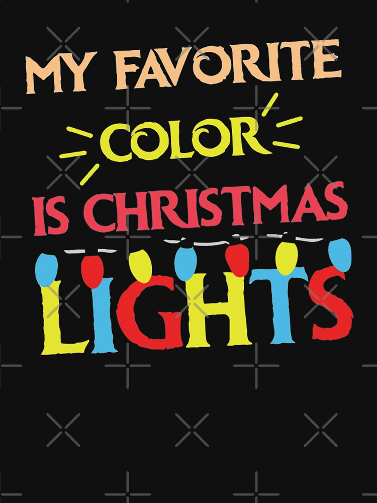 My Favorite Color Is Christmas Lights by ShirtPro