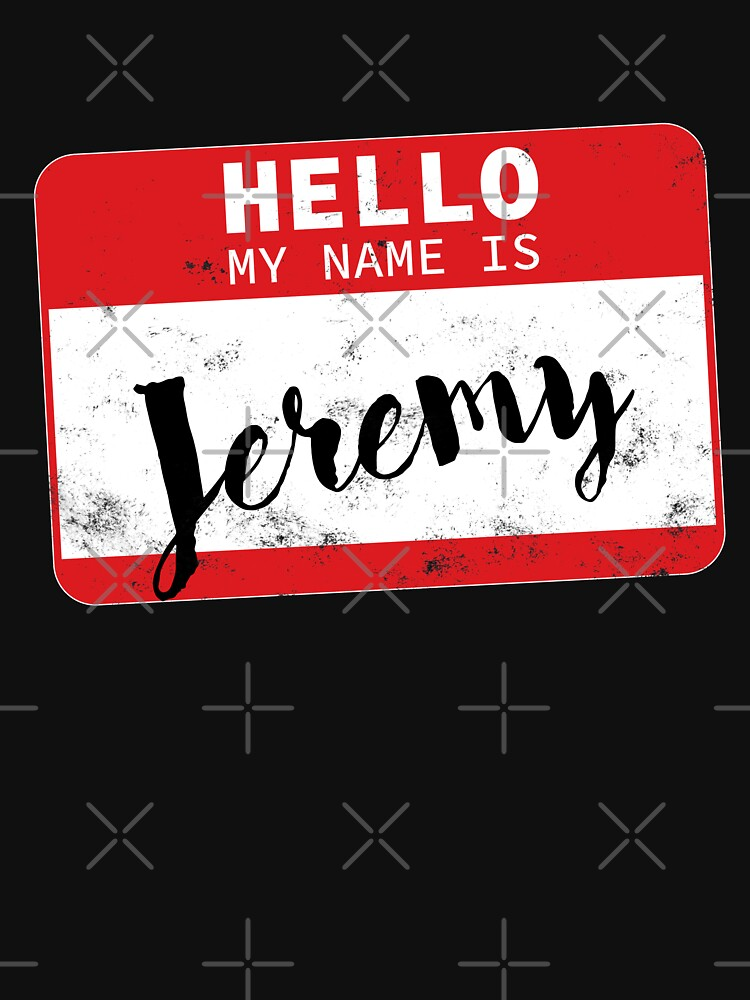 Hello My Name Is Jeremy Name Tag by efomylod