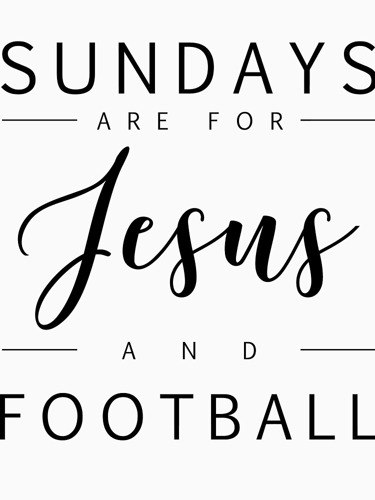 Sundays are for Jesus and Football - christian Design by JHWHDesign