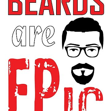 BEARDS ARE EPIC by BustleBuck