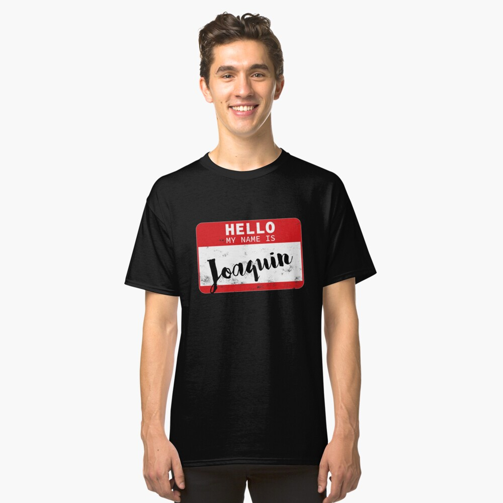 Hello My Name Is Joaquin Name Tag Classic T-Shirt Front