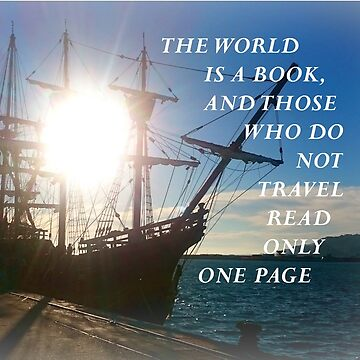 THE WORLD IS A BOOK, AND THOSE WHO DO NOT TRAVEL READ ONLY ONE PAGE by happyTshirt