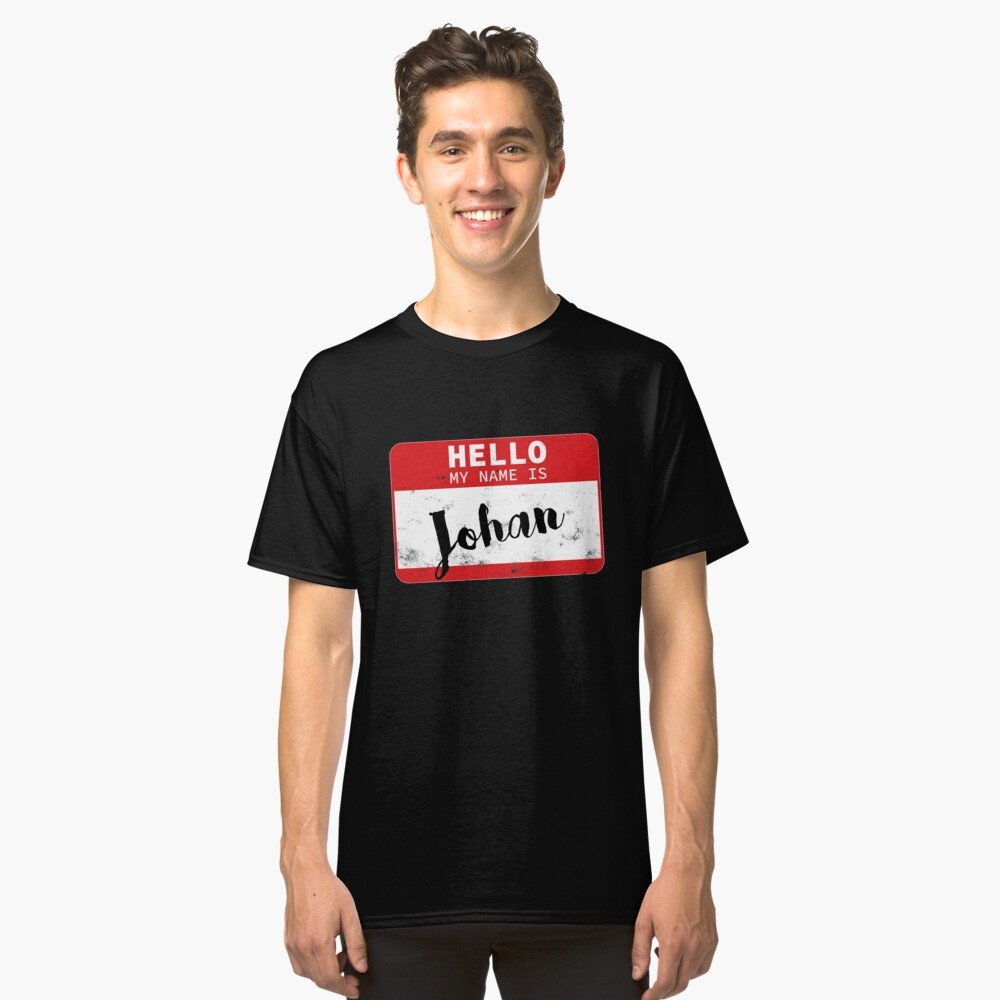 Hello My Name Is Johan Name Tag Classic T-Shirt Front