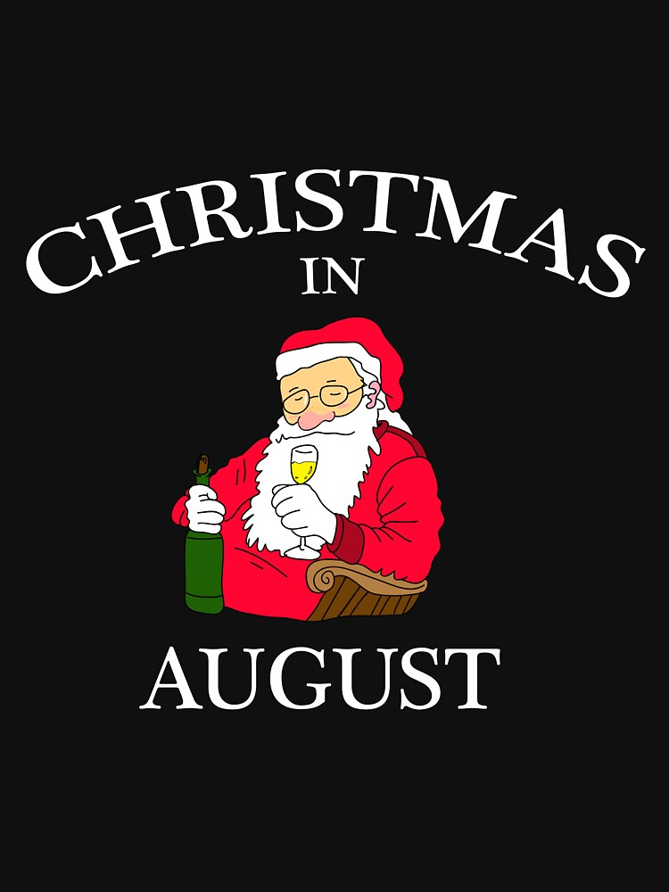 Christmas In August Funny Christmas  by CreativeStrike