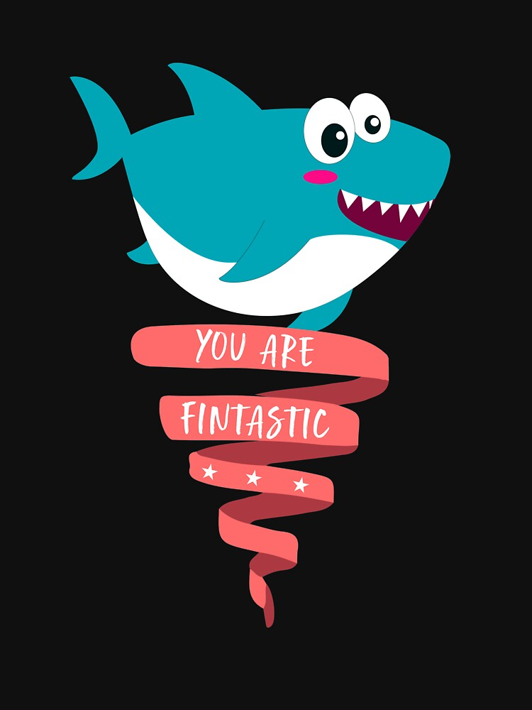 You Are Fintastic Funny Shark  by CreativeStrike