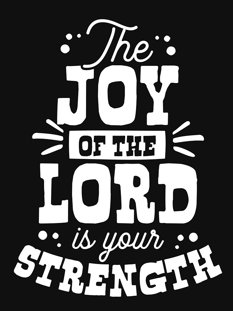 The joy of the Lord is your strength - christian Design by JHWHDesign