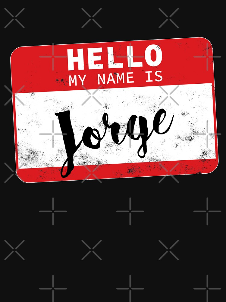 Hello My Name Is Jorge Name Tag by efomylod