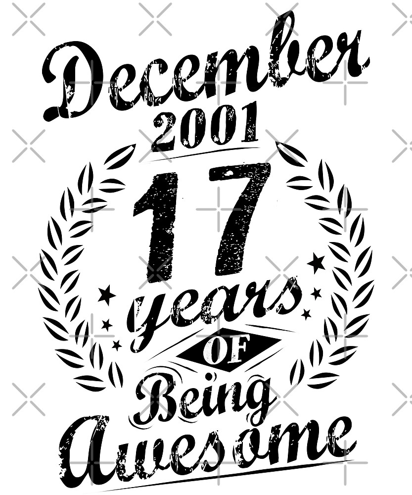 December 2001 17 Years Of Being Awesome 17th Birthday by SpecialtyGifts