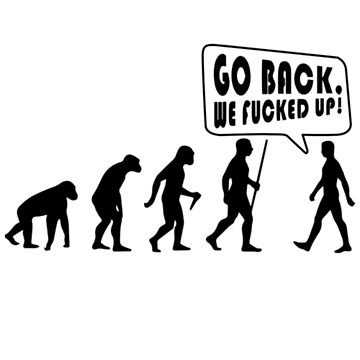 GO BACK WE FUCKED UP - FUNNY EVOLUTION T-SHIRT by Free11
