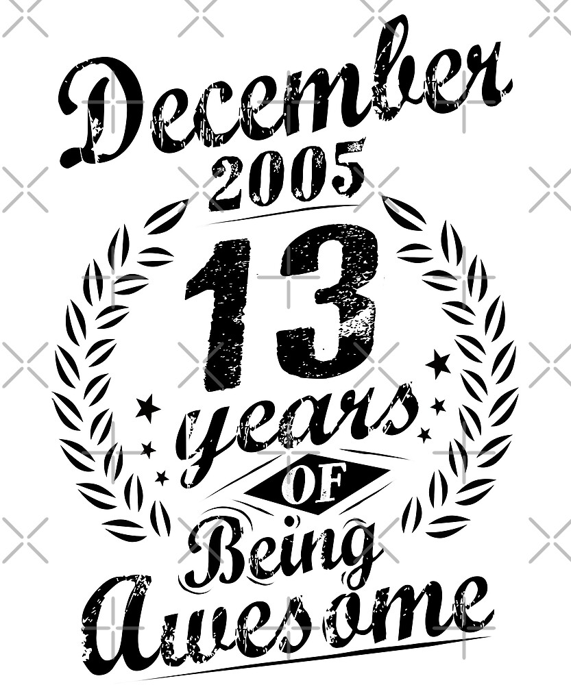 December 2005 13 Years Of Being Awesome 13th Birthday by SpecialtyGifts