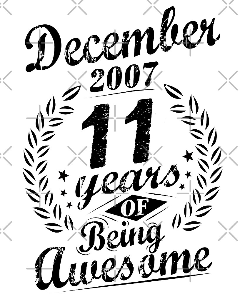 December 2007 11 Years Of Being Awesome 11th Birthday by SpecialtyGifts