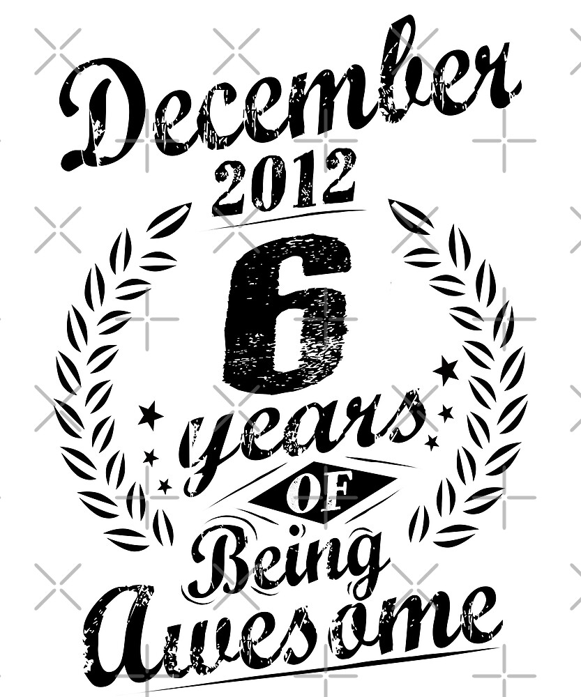 December 2012 6 Years Of Being Awesome 6th Birthday by SpecialtyGifts