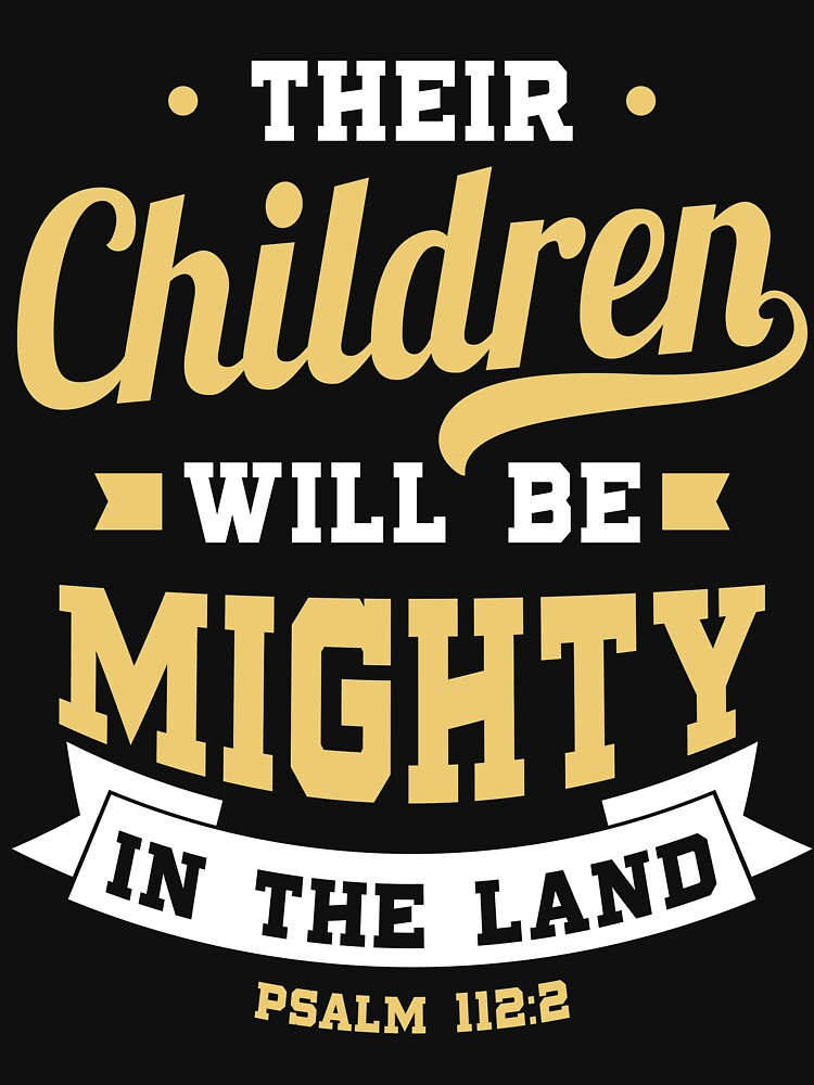 Their children will be mighty in the land - Psalm 112:2 by JHWHDesign