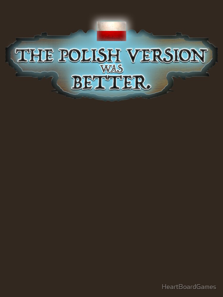The Polish Version Was Better by HeartBoardGames