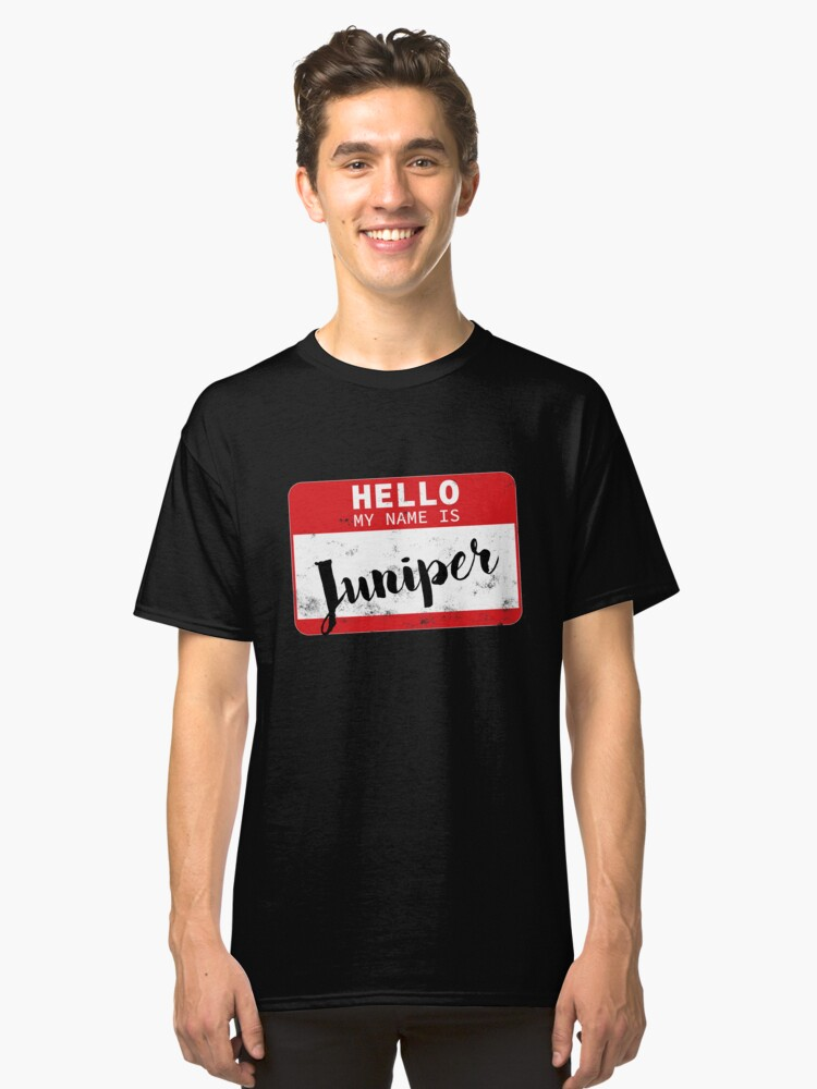 Hello My Name Is Juniper Name Tag Classic T-Shirt Front