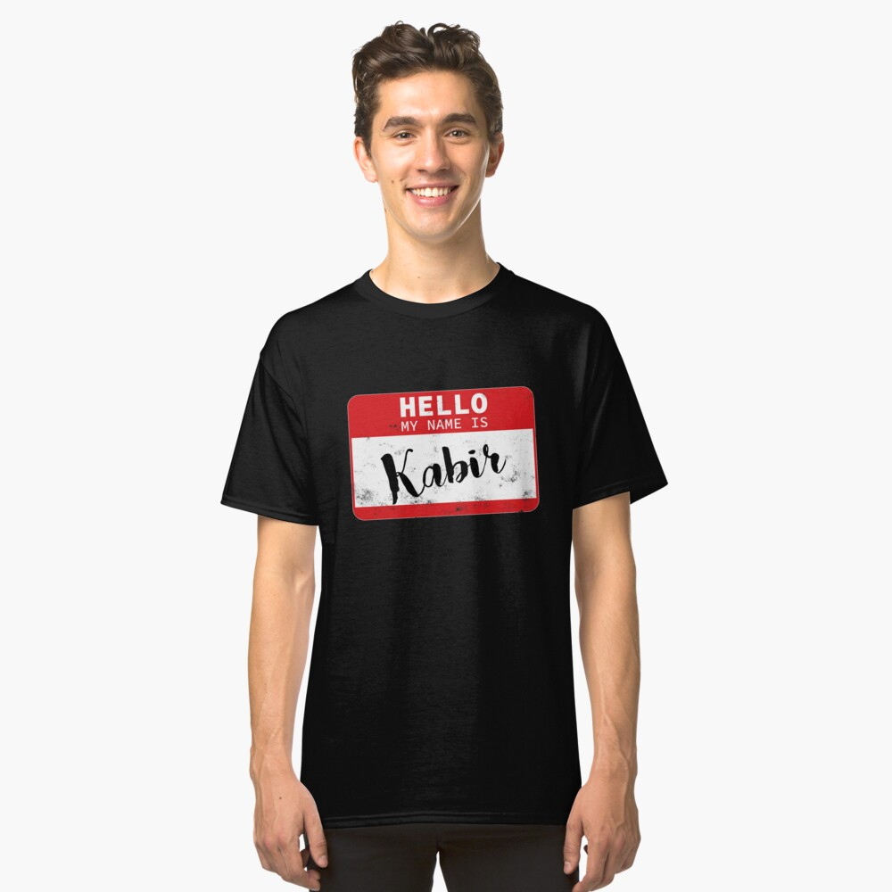 Hello My Name Is Kabir Name Tag Classic T-Shirt Front